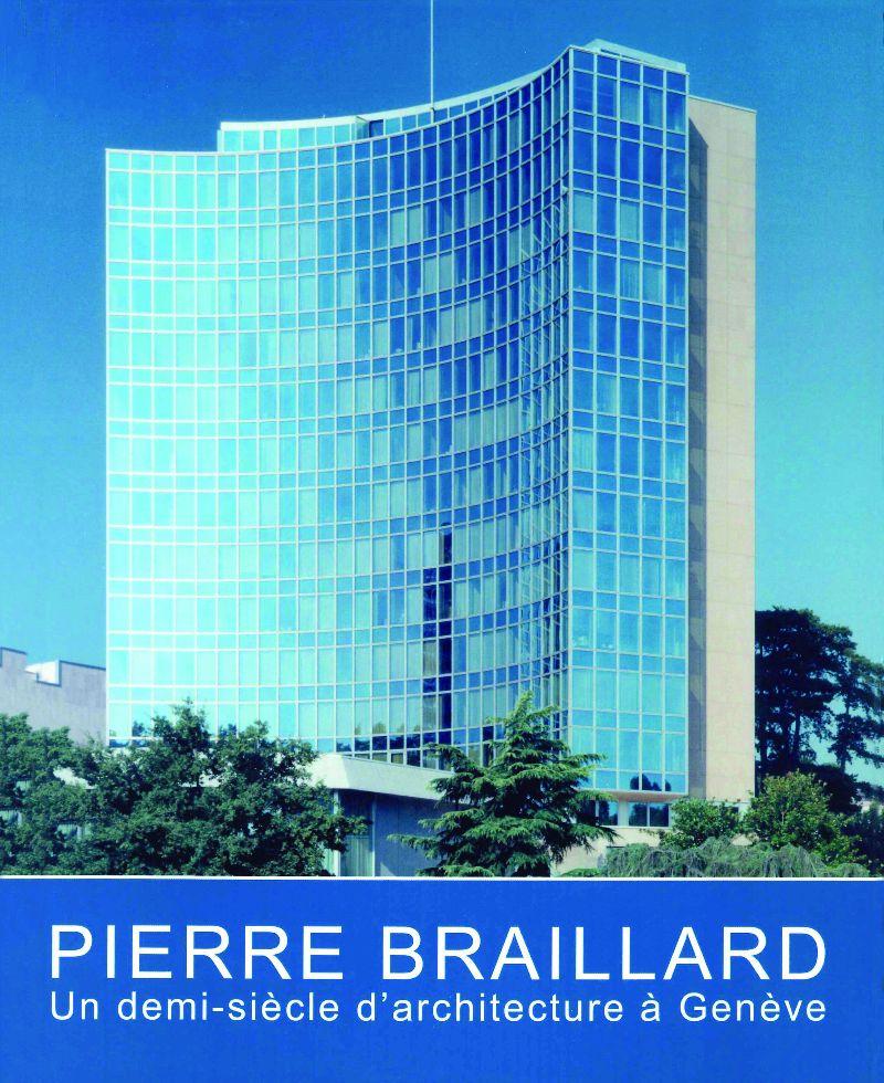 """Pierre Braillard, un demi-siècle d'architecture"""